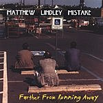 Matthew Lindley Mistake Farther From Running Away