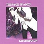 Teenage Frames Let's Break Up!