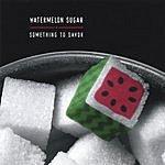 Watermelon Sugar Something To Savor