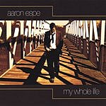 Aaron Espe My Whole Life