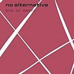 No Alternative Now Or Never