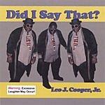 Leo J. Cooper, Jr. Did I Say That? (Parental Advisory)