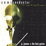 Jr. James & The Late Guitar Semiconductor