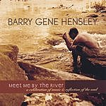 Barry Gene Hensley Meet Me By The River