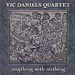 Vic Daniels Quartet Anything With Nothing