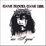 As I You Gave Blood. Gave Life.