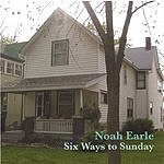 Noah Earle Six Ways To Sunday