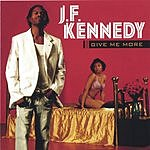 J. F. Kennedy Give Me More