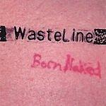 WasteLine Born Naked