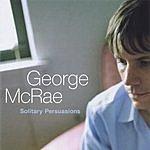 George McRae Solitary Persuasions