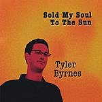 Tyler Byrnes Sold My Soul To The Sun