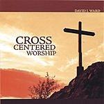 David L. Ward Cross-Centered Worship