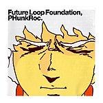 Future Loop Foundation Phunkroc
