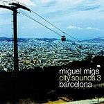 Miguel Migs City Sounds 3 (Barcelona) (Maxi-Single)