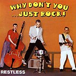 Restless Why Don't You Just Rock