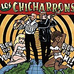 Los Chicharrons Blow For You, Blow For Me
