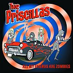 The Priscillas All My Friends Are Zombies