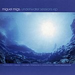 Miguel Migs Underwater Sessions