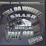 Bigg Sixx Till Da Wheelz Fall Off (Parental Advisory)