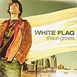 Shaun Groves White Flag