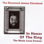 Rev. James Cleveland In Honor Of The King: The Music Lives Forever