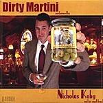 Nicholas Koby Dirty Martini
