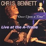 Chris Bennett Once Upon A Time - Live At The A-Trane