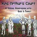 King Arthur's Court A Spring Honeymoon With God & Family