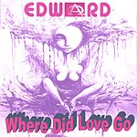 Edward Where Did Love Go