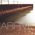 Aram Shelton Arrive