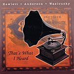 Hewlett, Anderson & Waslousky That's What I Heard