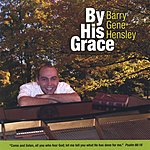 Barry Hensley By His Grace