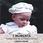 John E. Payne 7 Moments