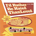 Children Of The Cornbread I'd Rather Be Hated Than Loved