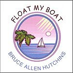 Bruce Allen Hutchins Float My Boat