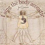 Joe Giacoio I Sing The Body Acoustic