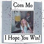 Corn Mo I Hope You Win!