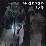 Ferocious Twig Ferocious Twig