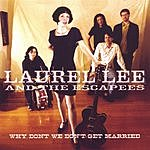 Laurel Lee & The Escapees Why Don't We Don't Get Married