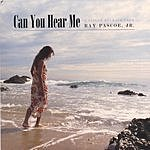 Ray Pascoe, Jr. Can You Hear Me