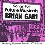 Brian Gari Songs For Future Musicals