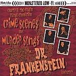 Dr. Frankenstein Crime Scenes & Murder Songs