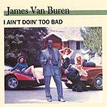 James Van Buren I Ain't Doin' Too Bad