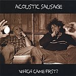 Acoustic Sausage Which Came First?