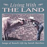 Sarah Barchas Living With The Land: Songs Of Ranch Life