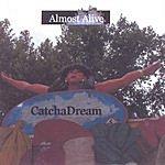 Catch A Dream Almost Alive