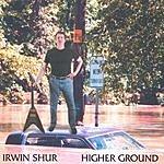 Irwin Shur Higher Ground