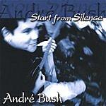 Andre Bush Start From Silence