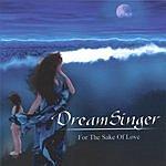 DreamSinger For The Sake Of Love