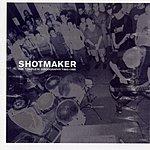 Shotmaker Shotmaker: The Complete Discography, 1993-1996
